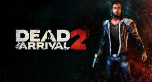 Dead on Arrival 2 — еще один повод убить зомби